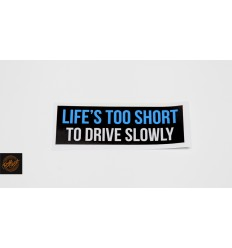 Life is too short to drive slowly